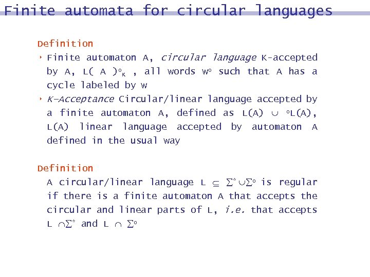 Finite automata for circular languages Definition 8 Finite automaton A, circular language K-accepted by