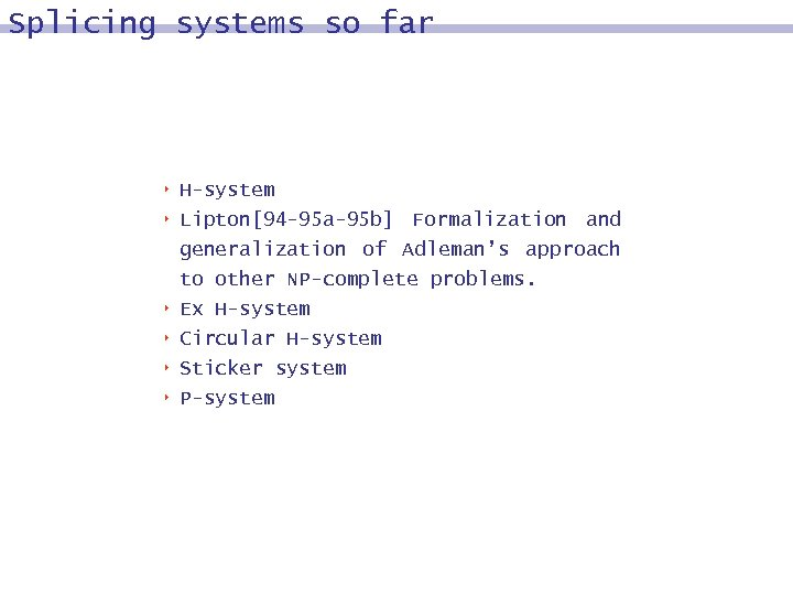 Splicing systems so far 8 H-system 8 Lipton[94 -95 a-95 b] Formalization and generalization