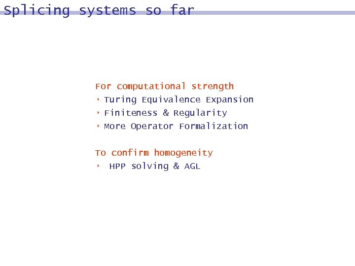 Splicing systems so far For computational strength 8 Turing Equivalence Expansion 8 8 Finiteness