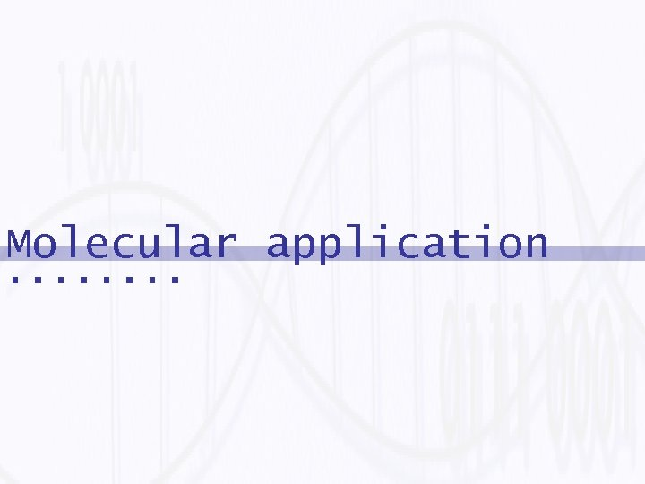 Molecular application