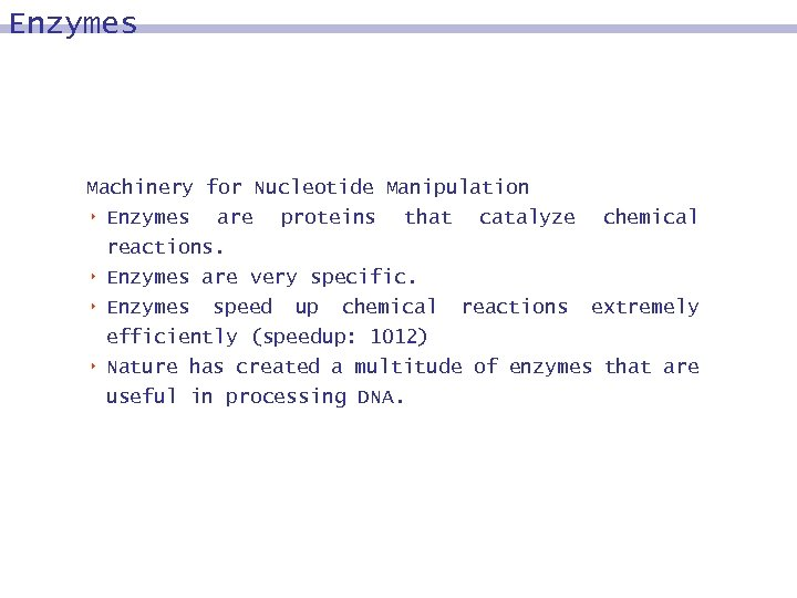 Enzymes Machinery for Nucleotide Manipulation 8 Enzymes are proteins that catalyze 8 8 8