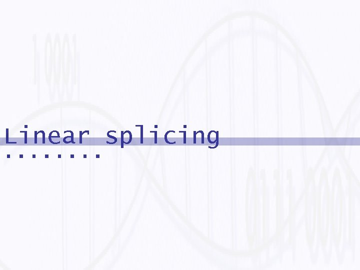 Linear splicing