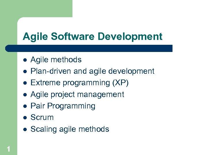 Agile Software Development l l l l 1 Agile methods Plan-driven and agile development
