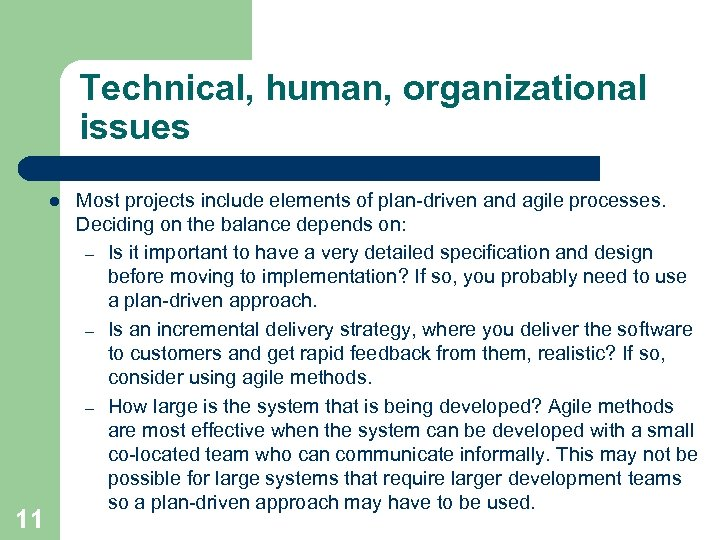 Technical, human, organizational issues l 11 Most projects include elements of plan-driven and agile