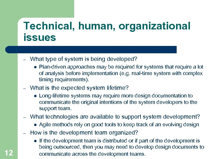 Technical, human, organizational issues – What type of system is being developed? l –