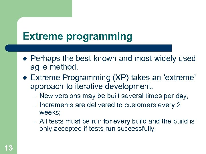 Extreme programming l l Perhaps the best-known and most widely used agile method. Extreme