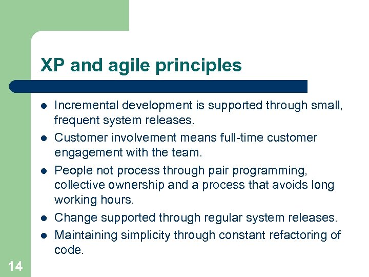 XP and agile principles l l l 14 Incremental development is supported through small,