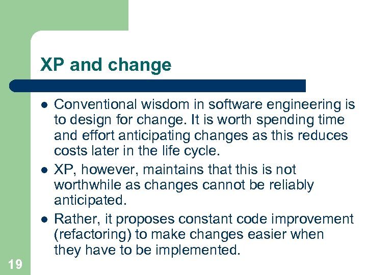 XP and change l l l 19 Conventional wisdom in software engineering is to