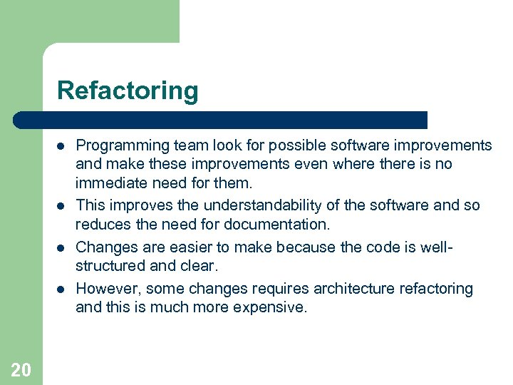 Refactoring l l 20 Programming team look for possible software improvements and make these