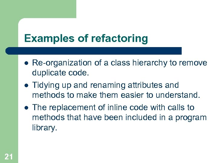 Examples of refactoring l l l 21 Re-organization of a class hierarchy to remove