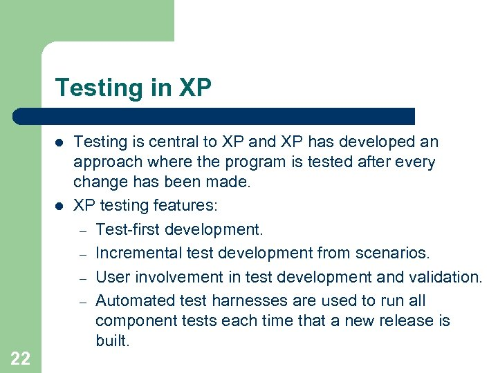 Testing in XP l l 22 Testing is central to XP and XP has