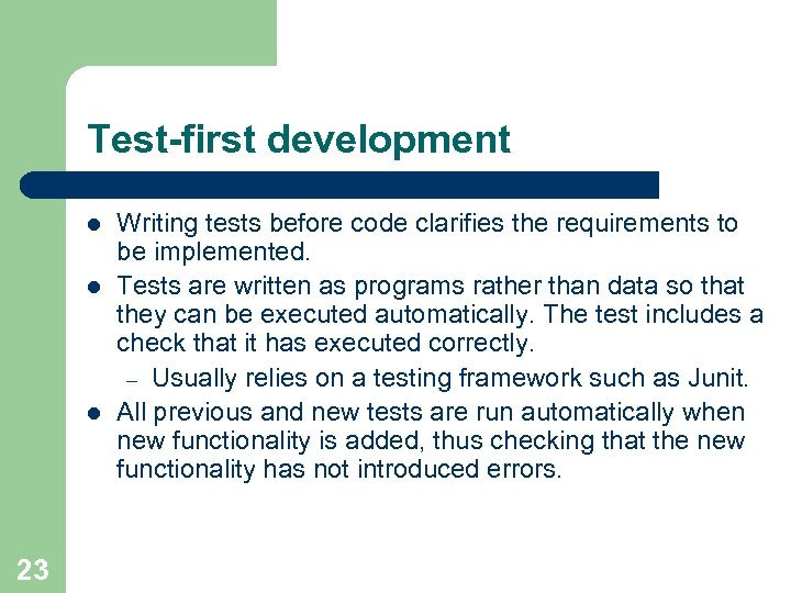 Test-first development l l l 23 Writing tests before code clarifies the requirements to