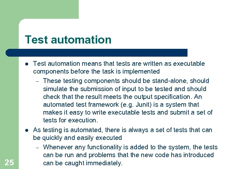 Test automation l l 25 Test automation means that tests are written as executable