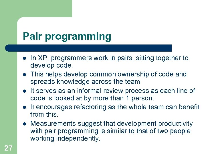 Pair programming l l l 27 In XP, programmers work in pairs, sitting together