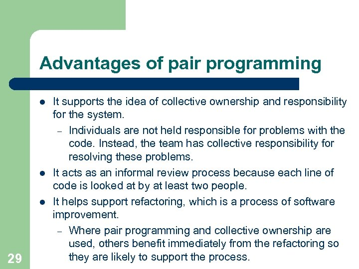 Advantages of pair programming l l l 29 It supports the idea of collective
