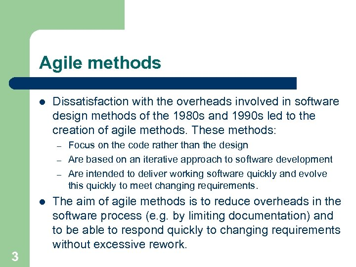 Agile methods l Dissatisfaction with the overheads involved in software design methods of the