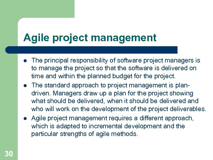 Agile project management l l l 30 The principal responsibility of software project managers