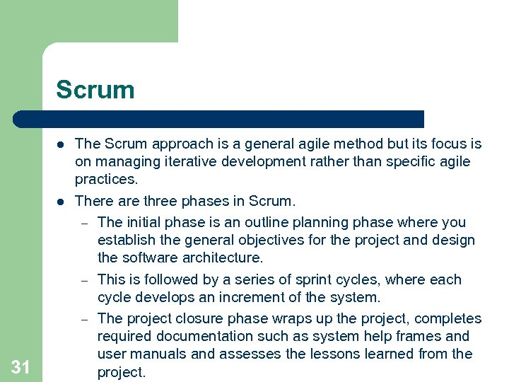 Scrum l l 31 The Scrum approach is a general agile method but its
