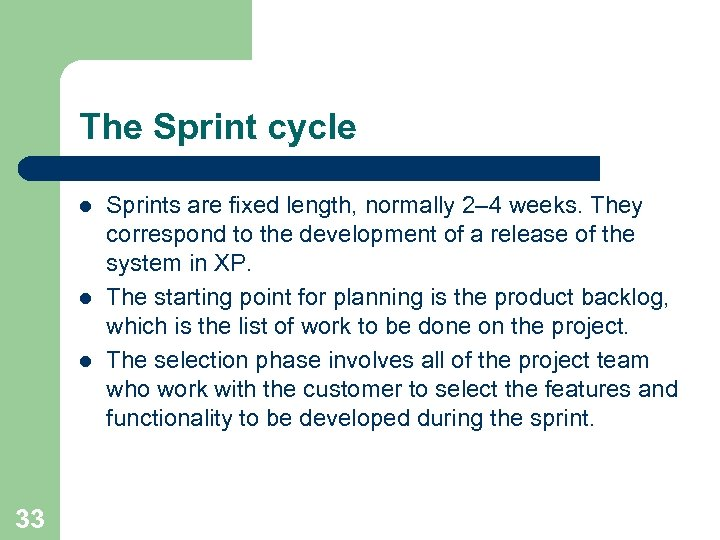 The Sprint cycle l l l 33 Sprints are fixed length, normally 2– 4