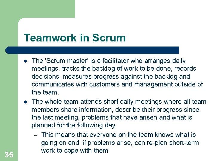 Teamwork in Scrum l l 35 The 'Scrum master' is a facilitator who arranges
