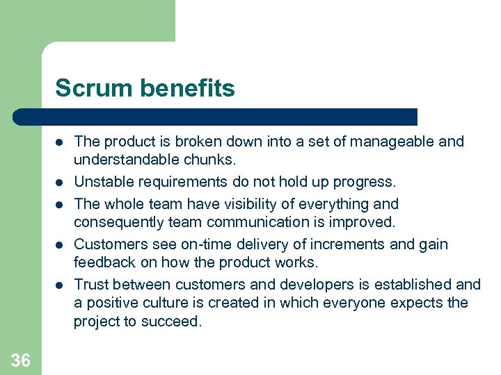Scrum benefits l l l 36 The product is broken down into a set