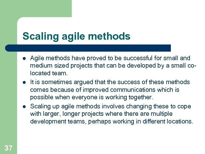 Scaling agile methods l l l 37 Agile methods have proved to be successful