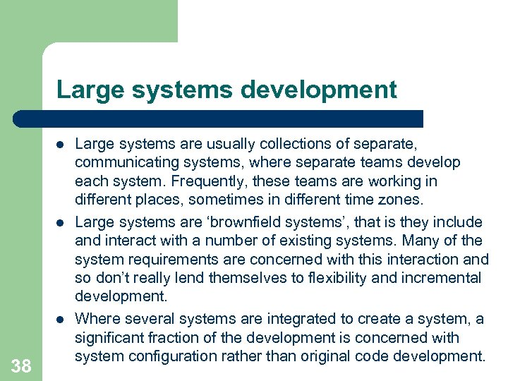 Large systems development l l l 38 Large systems are usually collections of separate,