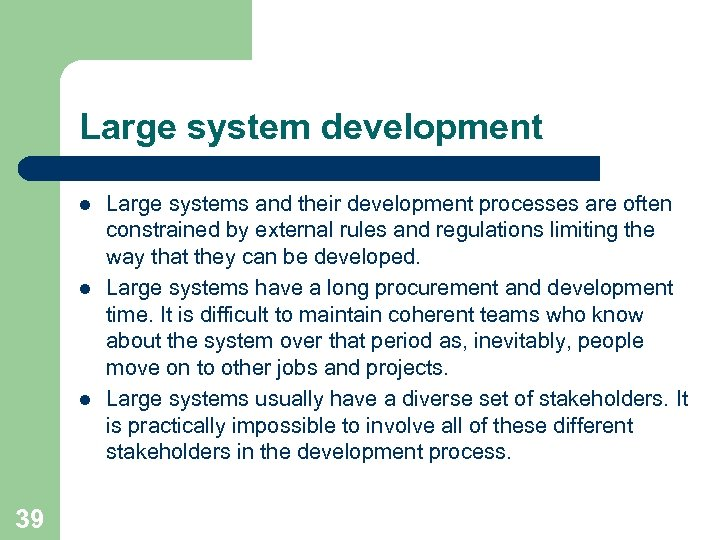 Large system development l l l 39 Large systems and their development processes are