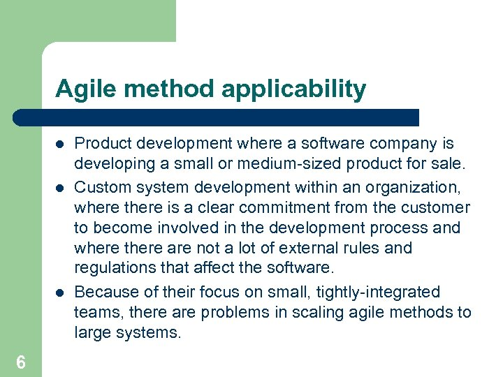 Agile method applicability l l l 6 Product development where a software company is