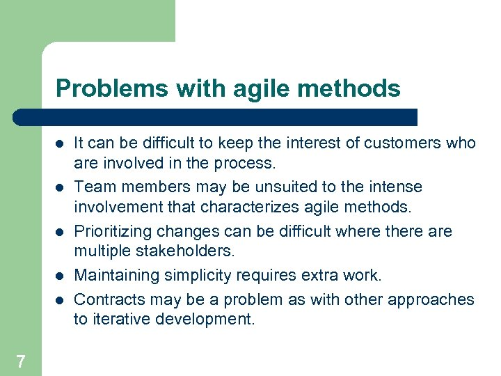 Problems with agile methods l l l 7 It can be difficult to keep