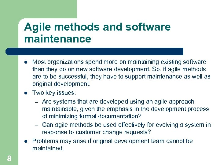 Agile methods and software maintenance l l l 8 Most organizations spend more on