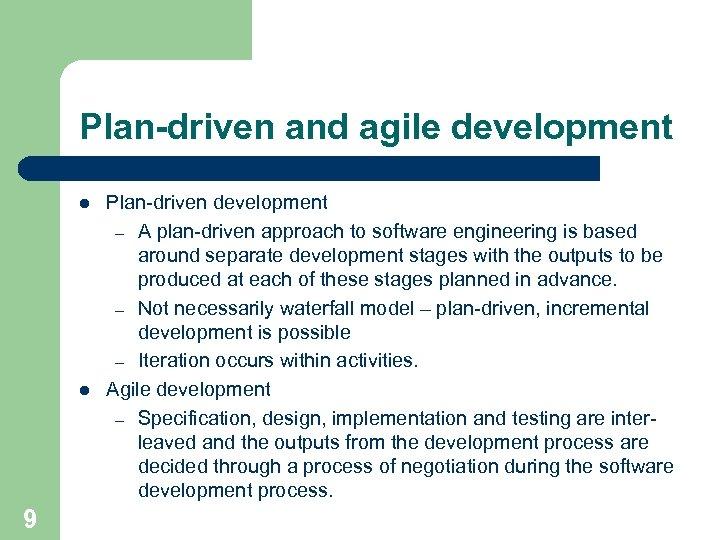Plan-driven and agile development l l 9 Plan-driven development – A plan-driven approach to