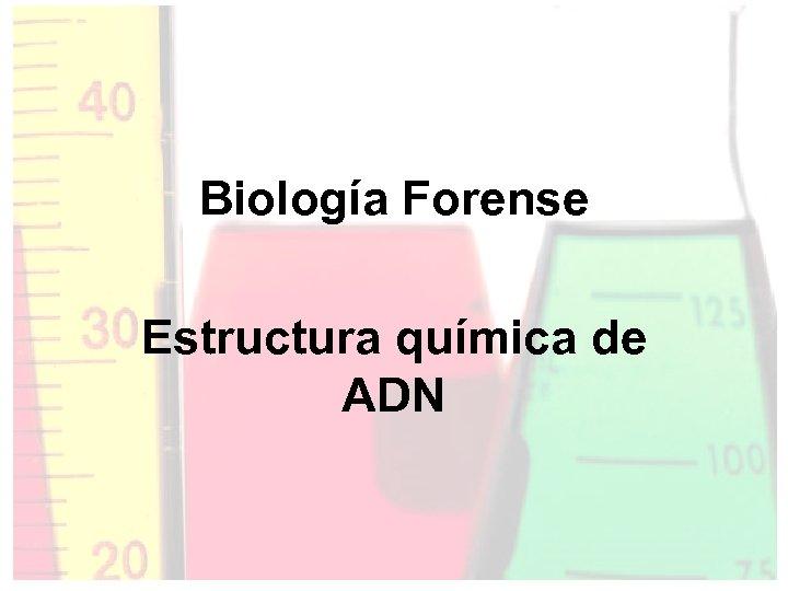 Biología Forense Estructura Química De Adn Repaso