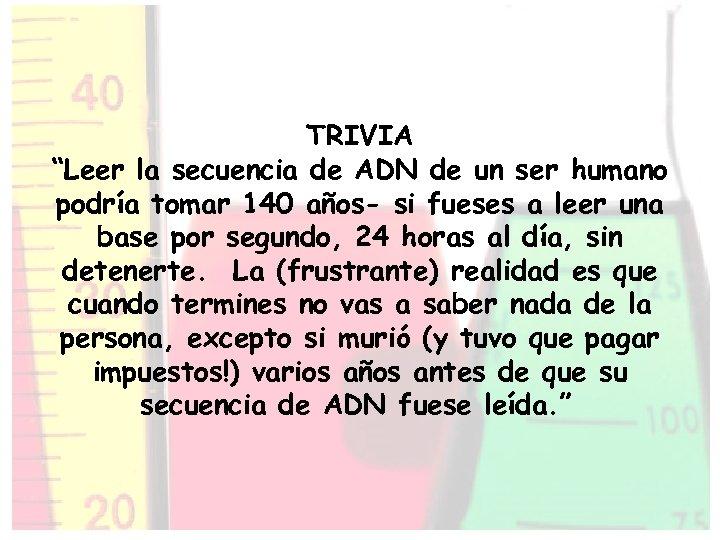 """TRIVIA """"Leer la secuencia de ADN de un ser humano podría tomar 140 años-"""