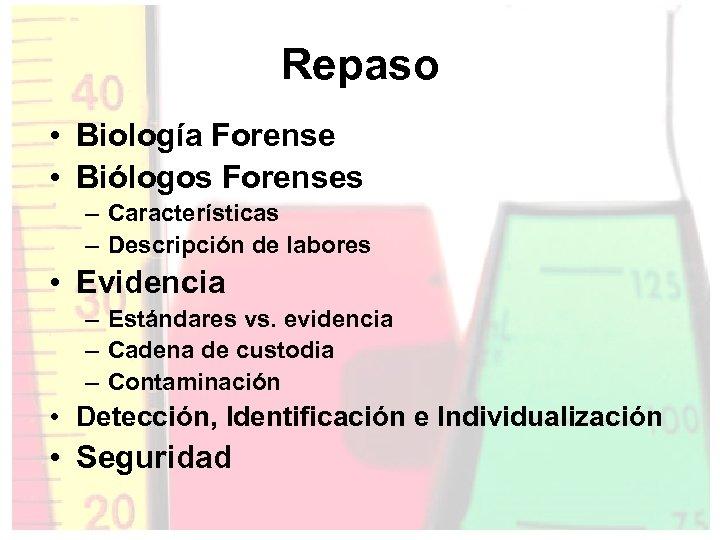 Repaso • Biología Forense • Biólogos Forenses – Características – Descripción de labores •