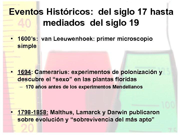 Eventos Históricos: del siglo 17 hasta mediados del siglo 19 • 1600's: van Leeuwenhoek:
