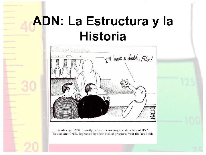 ADN: La Estructura y la Historia