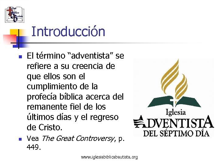 """Introducción n n El término """"adventista"""" se refiere a su creencia de que ellos"""