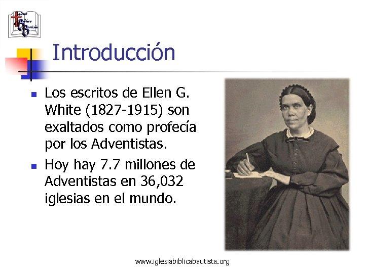 Introducción n n Los escritos de Ellen G. White (1827 -1915) son exaltados como