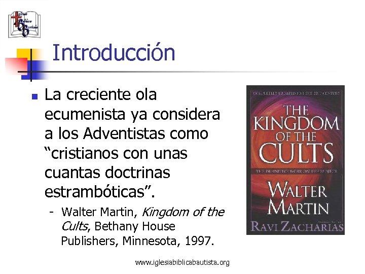 """Introducción n La creciente ola ecumenista ya considera a los Adventistas como """"cristianos con"""