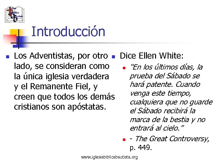 Introducción n Los Adventistas, por otro n Dice Ellen White: lado, se consideran como