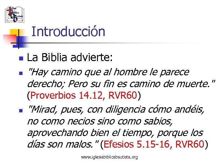 Introducción n n La Biblia advierte: