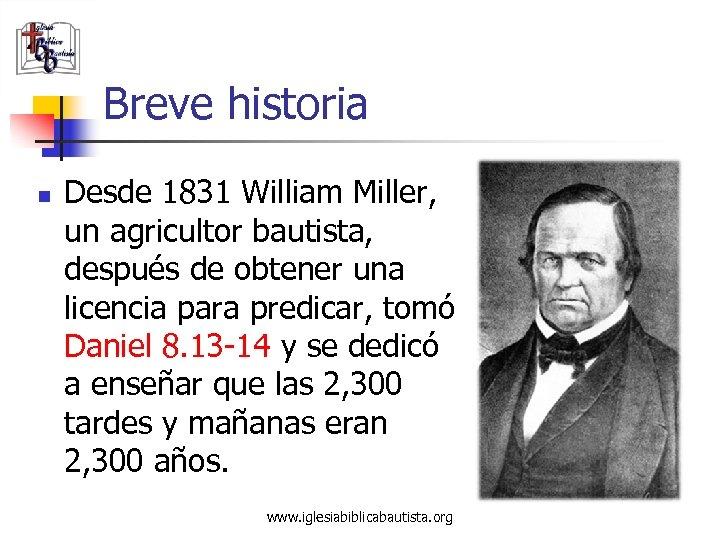 Breve historia n Desde 1831 William Miller, un agricultor bautista, después de obtener una