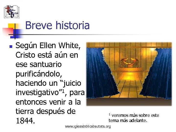 Breve historia n Según Ellen White, Cristo está aún en ese santuario purificándolo, haciendo