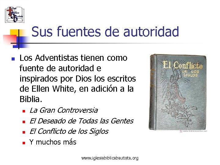 Sus fuentes de autoridad n Los Adventistas tienen como fuente de autoridad e inspirados