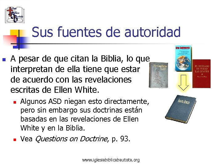 Sus fuentes de autoridad n A pesar de que citan la Biblia, lo que
