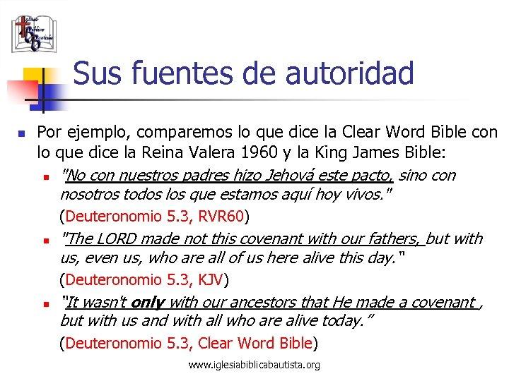Sus fuentes de autoridad n Por ejemplo, comparemos lo que dice la Clear Word