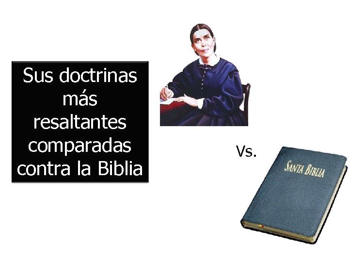 Sus doctrinas más resaltantes comparadas contra la Biblia Vs.