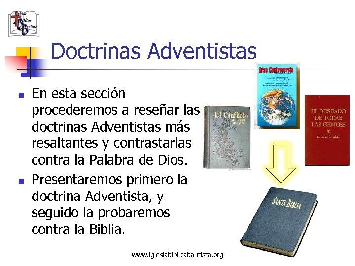 Doctrinas Adventistas n n En esta sección procederemos a reseñar las doctrinas Adventistas más