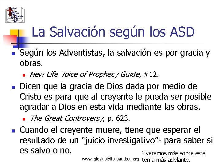 La Salvación según los ASD n Según los Adventistas, la salvación es por gracia